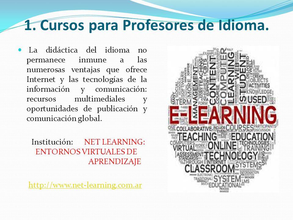 1. Cursos para Profesores de Idioma. La didáctica del idioma no permanece inmune a las numerosas ventajas que ofrece Internet y las tecnologías de la