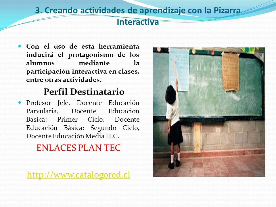 3. Creando actividades de aprendizaje con la Pizarra Interactiva Con el uso de esta herramienta inducirá el protagonismo de los alumnos mediante la pa