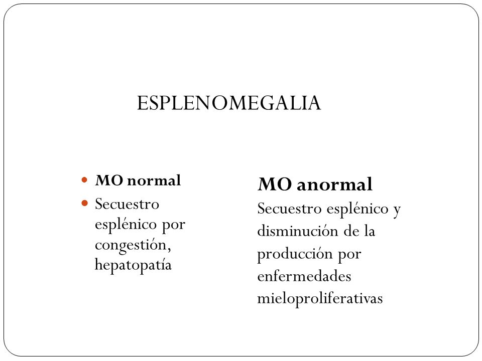 MO normal Secuestro esplénico por congestión, hepatopatía MO anormal Secuestro esplénico y disminución de la producción por enfermedades mieloprolifer