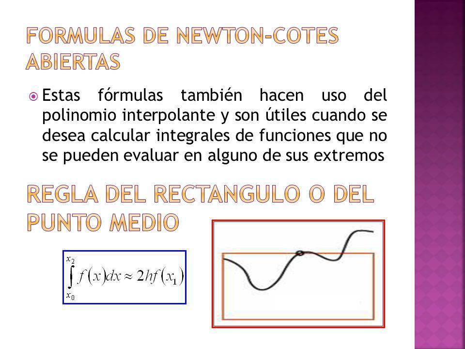 Estas fórmulas también hacen uso del polinomio interpolante y son útiles cuando se desea calcular integrales de funciones que no se pueden evaluar en