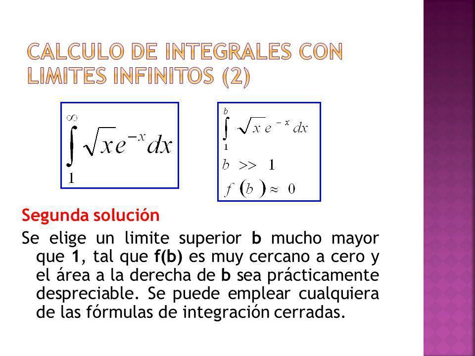 Segunda solución Se elige un limite superior b mucho mayor que 1, tal que f(b) es muy cercano a cero y el área a la derecha de b sea prácticamente des