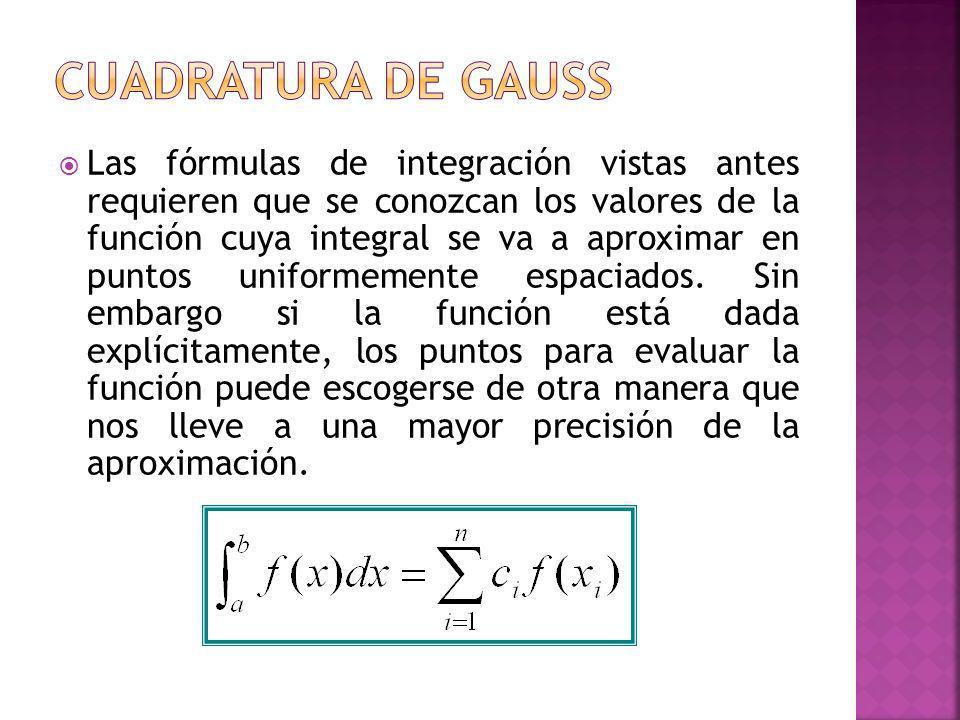Las fórmulas de integración vistas antes requieren que se conozcan los valores de la función cuya integral se va a aproximar en puntos uniformemente e