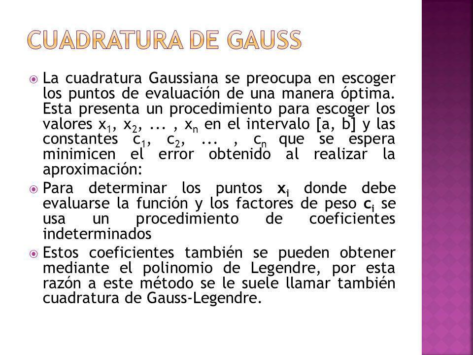 La cuadratura Gaussiana se preocupa en escoger los puntos de evaluación de una manera óptima. Esta presenta un procedimiento para escoger los valores