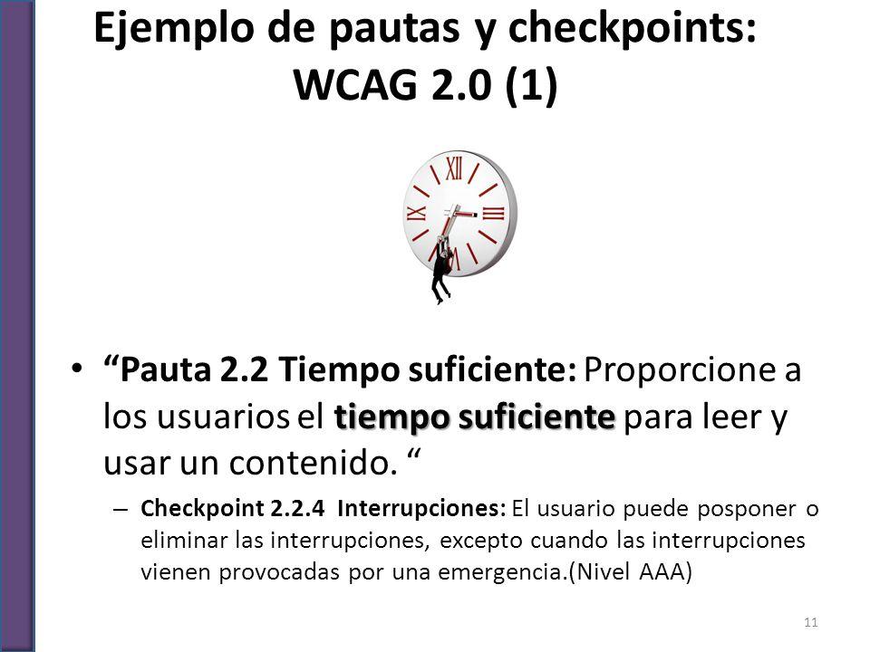 Ejemplo de pautas y checkpoints: WCAG 2.0 (1) tiempo suficiente Pauta 2.2 Tiempo suficiente: Proporcione a los usuarios el tiempo suficiente para leer