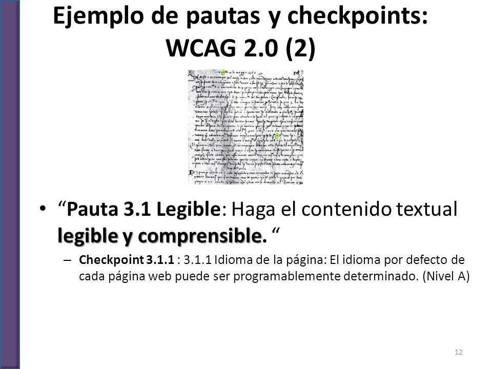 Ejemplo de pautas y checkpoints: WCAG 2.0 (2) legible y comprensiblePauta 3.1 Legible: Haga el contenido textual legible y comprensible. – Checkpoint
