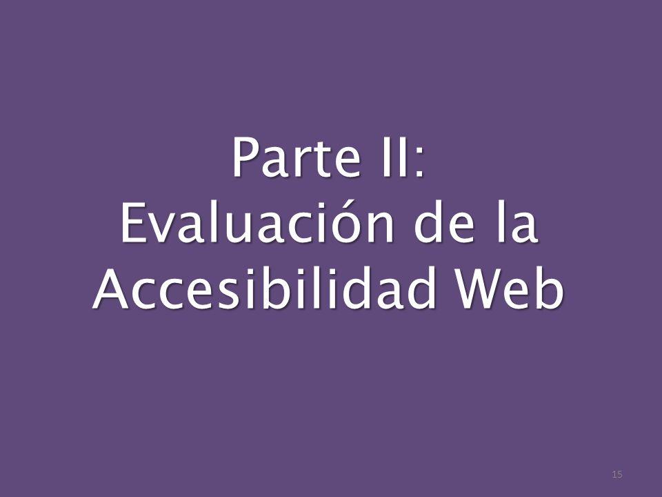 Parte II: Evaluación de la Accesibilidad Web 15
