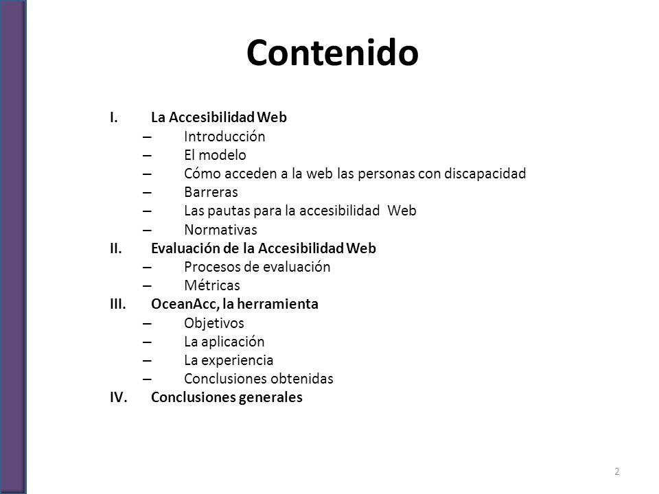 Contenido I.La Accesibilidad Web – Introducción – El modelo – Cómo acceden a la web las personas con discapacidad – Barreras – Las pautas para la acce