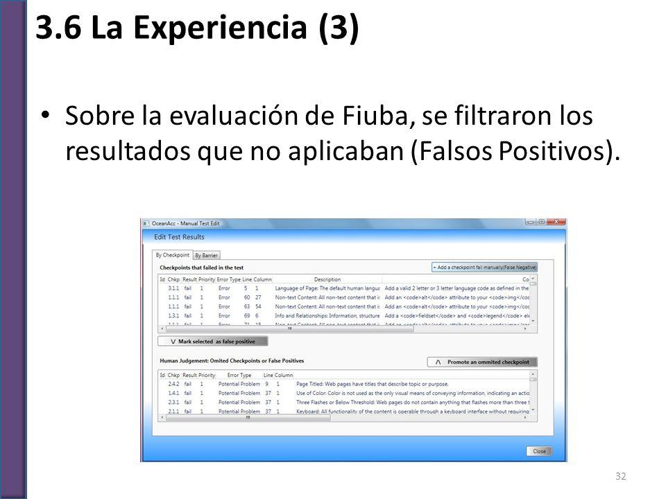 Sobre la evaluación de Fiuba, se filtraron los resultados que no aplicaban (Falsos Positivos). 3.6 La Experiencia (3) 32