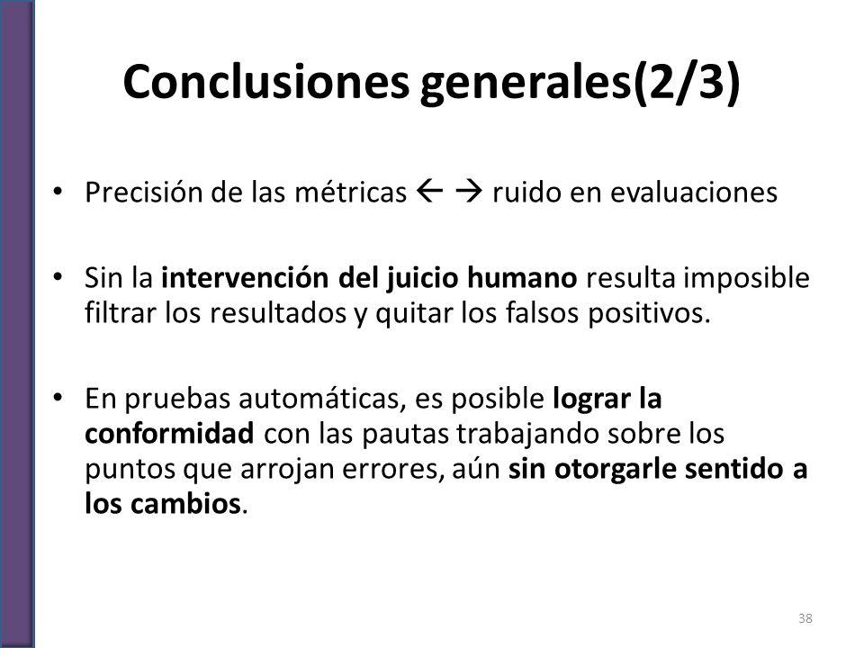Conclusiones generales(2/3) Precisión de las métricas ruido en evaluaciones Sin la intervención del juicio humano resulta imposible filtrar los result