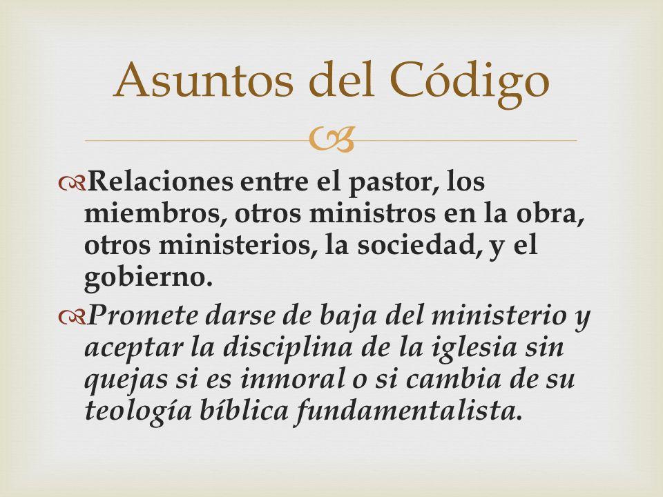 Relaciones entre el pastor, los miembros, otros ministros en la obra, otros ministerios, la sociedad, y el gobierno. Promete darse de baja del ministe