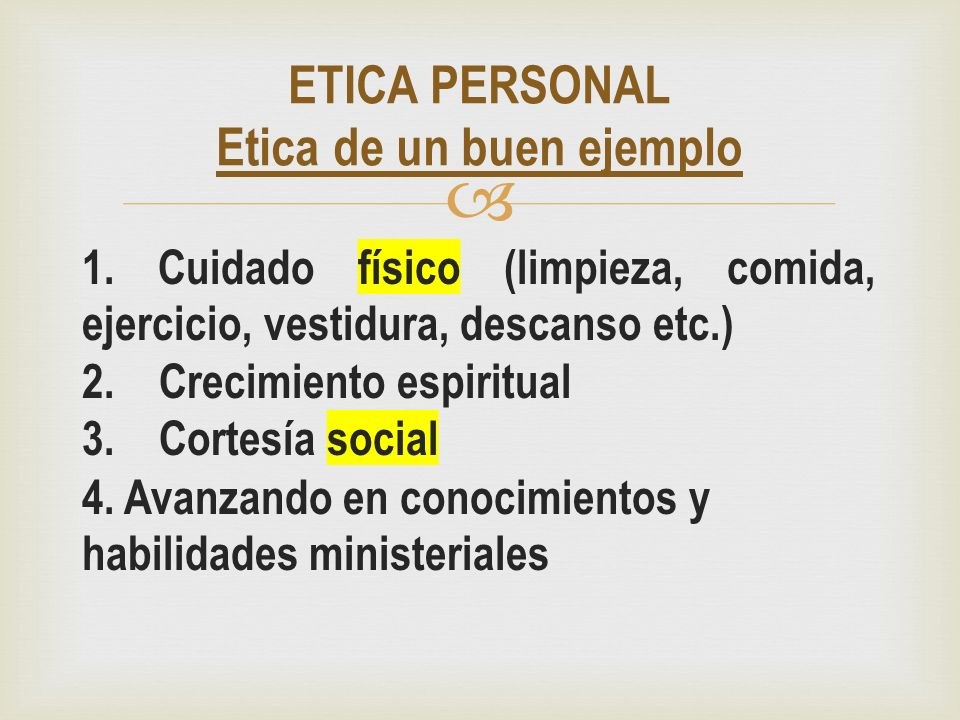 1. Cuidado físico (limpieza, comida, ejercicio, vestidura, descanso etc.) 2. Crecimiento espiritual 3. Cortesía social 4. Avanzando en conocimientos y
