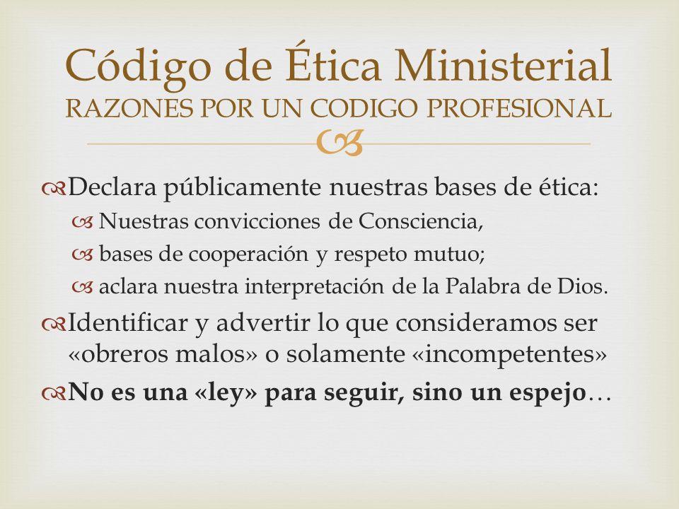 Declara públicamente nuestras bases de ética: Nuestras convicciones de Consciencia, bases de cooperación y respeto mutuo; aclara nuestra interpretació