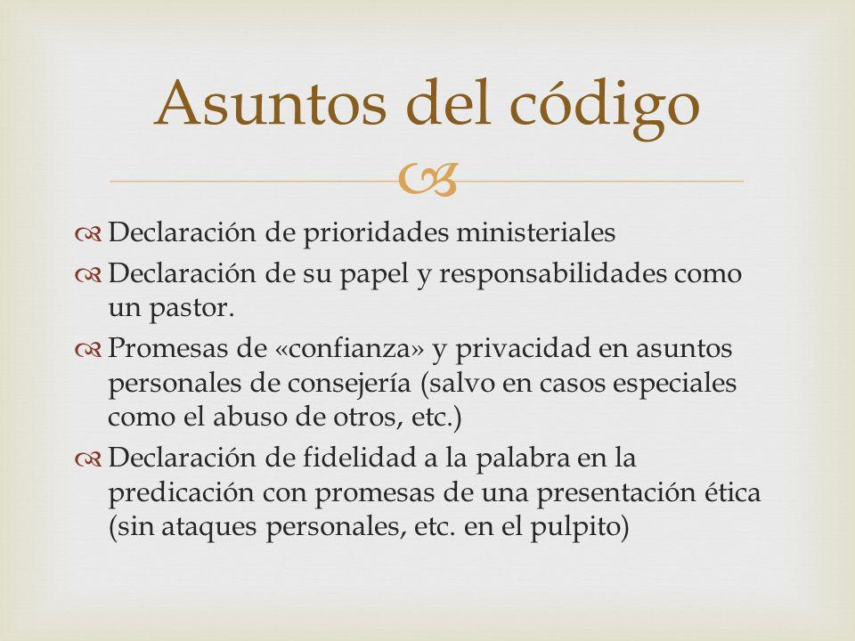 Declaración de prioridades ministeriales Declaración de su papel y responsabilidades como un pastor. Promesas de «confianza» y privacidad en asuntos p