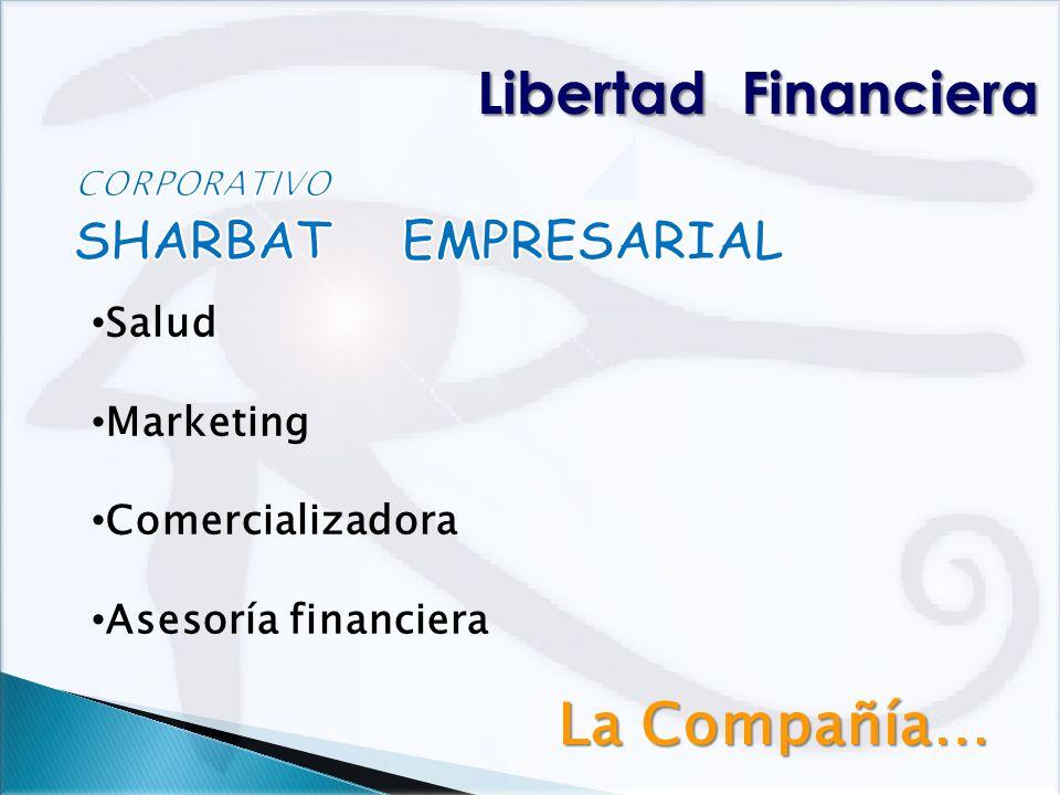 La Compañía… Libertad Financiera Salud Marketing Comercializadora Asesoría financiera