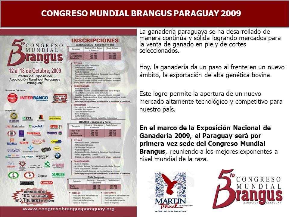 CONGRESO MUNDIAL BRANGUS PARAGUAY 2009 La ganadería paraguaya se ha desarrollado de manera continúa y sólida logrando mercados para la venta de ganado en pie y de cortes seleccionados.