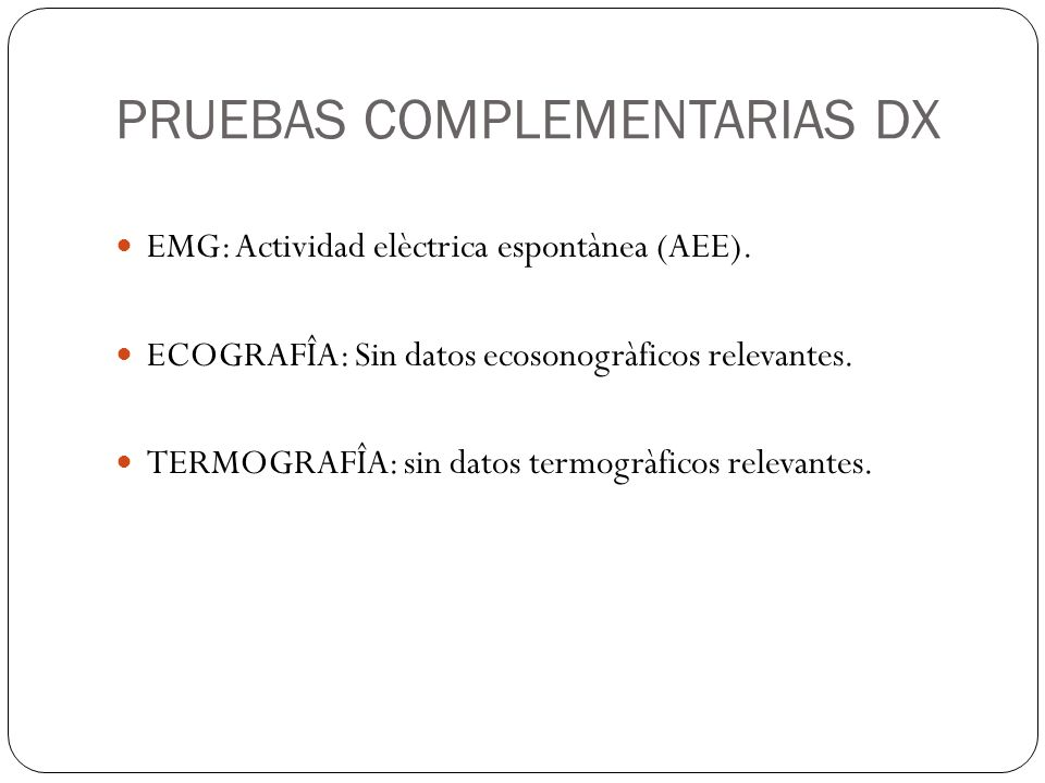 PRUEBAS COMPLEMENTARIAS DX EMG: Actividad elèctrica espontànea (AEE).