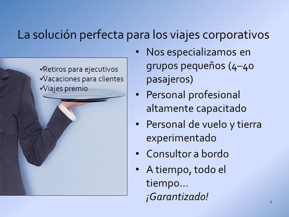 La solución perfecta para los viajes corporativos Nos especializamos en grupos pequeños (4–40 pasajeros) Personal profesional altamente capacitado Per