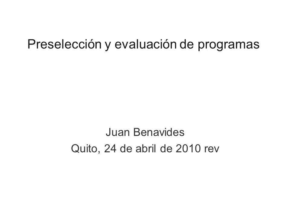 Preselección y evaluación de programas Juan Benavides Quito, 24 de abril de 2010 rev