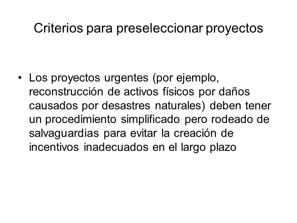 Criterios para preseleccionar proyectos Los proyectos urgentes (por ejemplo, reconstrucción de activos físicos por daños causados por desastres natura