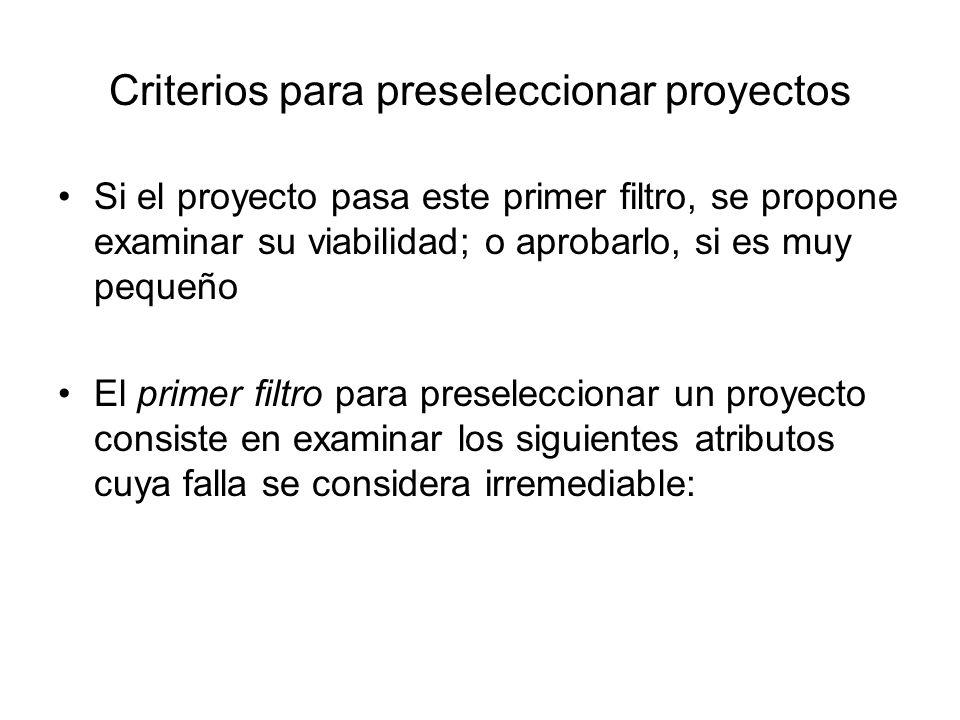 Criterios para preseleccionar proyectos Si el proyecto pasa este primer filtro, se propone examinar su viabilidad; o aprobarlo, si es muy pequeño El p