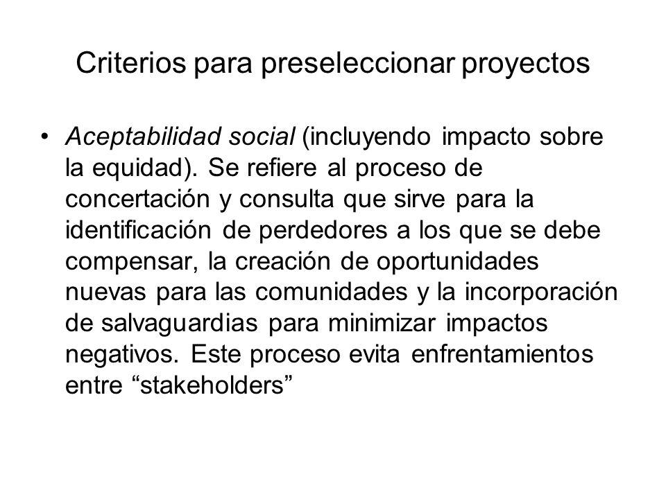 Criterios para preseleccionar proyectos Aceptabilidad social (incluyendo impacto sobre la equidad). Se refiere al proceso de concertación y consulta q