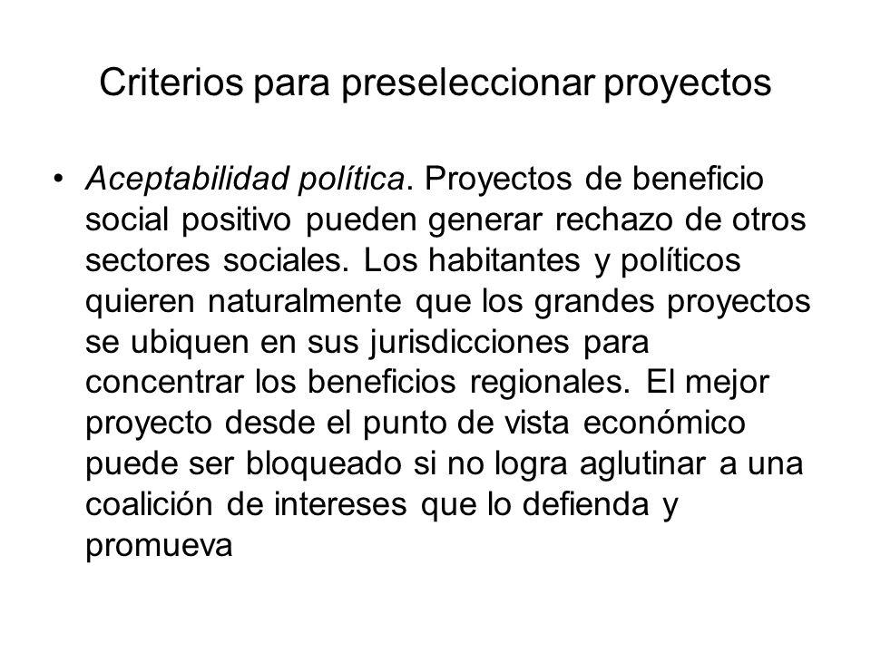 Criterios para preseleccionar proyectos Aceptabilidad política. Proyectos de beneficio social positivo pueden generar rechazo de otros sectores social