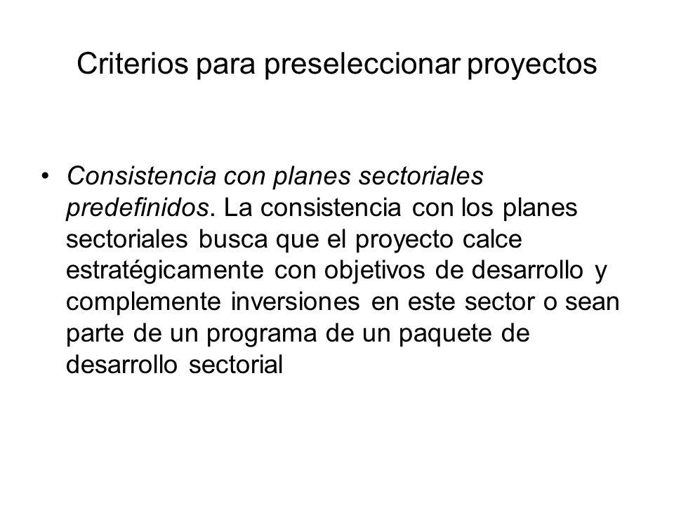 Criterios para preseleccionar proyectos Consistencia con planes sectoriales predefinidos. La consistencia con los planes sectoriales busca que el proy