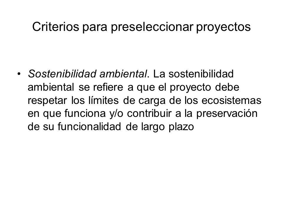 Criterios para preseleccionar proyectos Sostenibilidad ambiental. La sostenibilidad ambiental se refiere a que el proyecto debe respetar los límites d