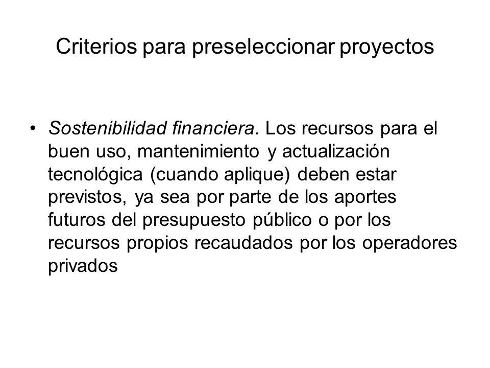 Criterios para preseleccionar proyectos Sostenibilidad financiera. Los recursos para el buen uso, mantenimiento y actualización tecnológica (cuando ap
