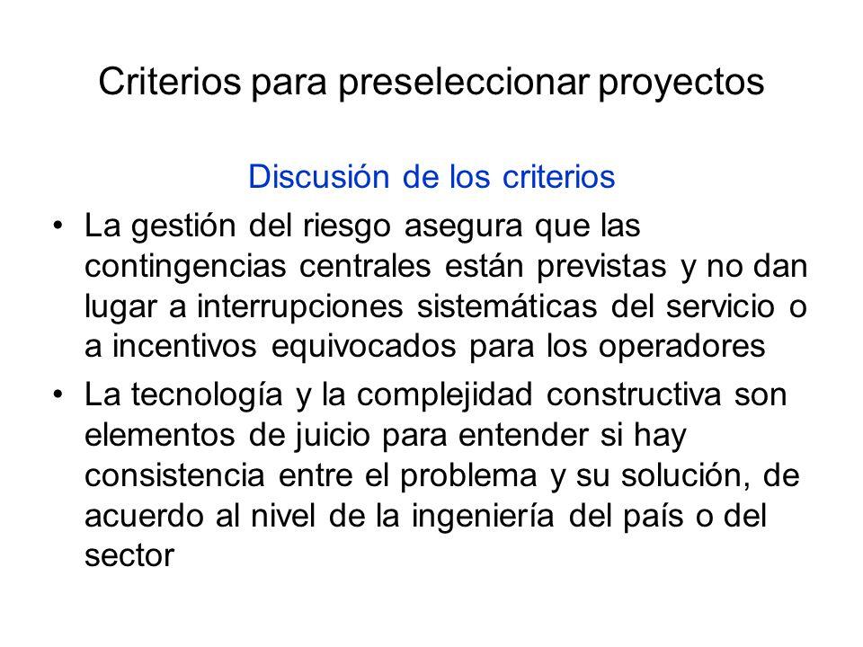 Criterios para preseleccionar proyectos Discusión de los criterios La gestión del riesgo asegura que las contingencias centrales están previstas y no