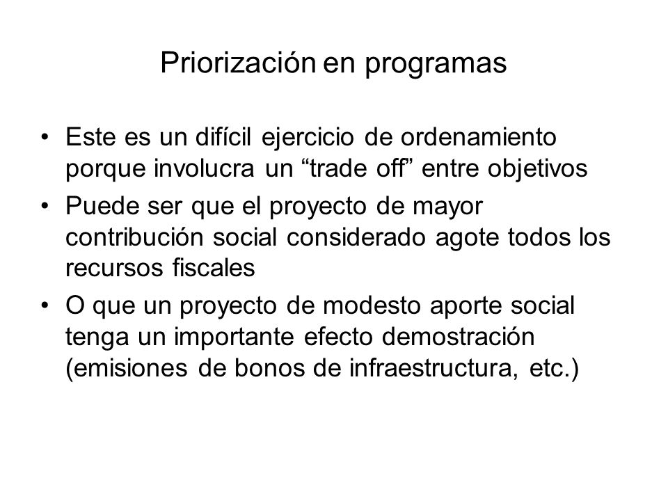 Priorización en programas Este es un difícil ejercicio de ordenamiento porque involucra un trade off entre objetivos Puede ser que el proyecto de mayo