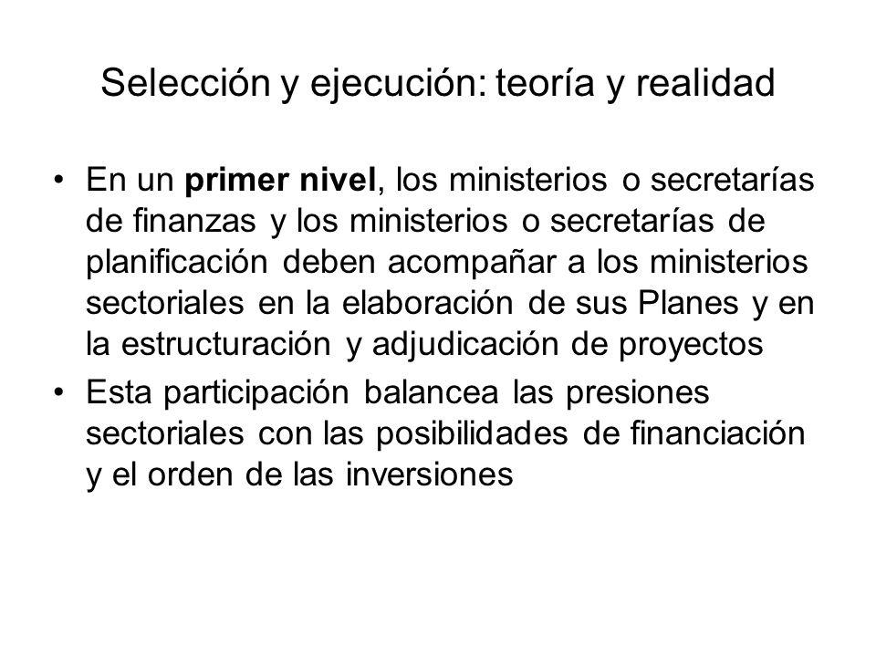Selección y ejecución: teoría y realidad En un primer nivel, los ministerios o secretarías de finanzas y los ministerios o secretarías de planificació