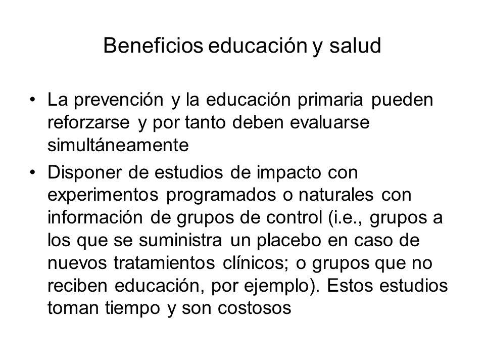 Beneficios educación y salud La prevención y la educación primaria pueden reforzarse y por tanto deben evaluarse simultáneamente Disponer de estudios