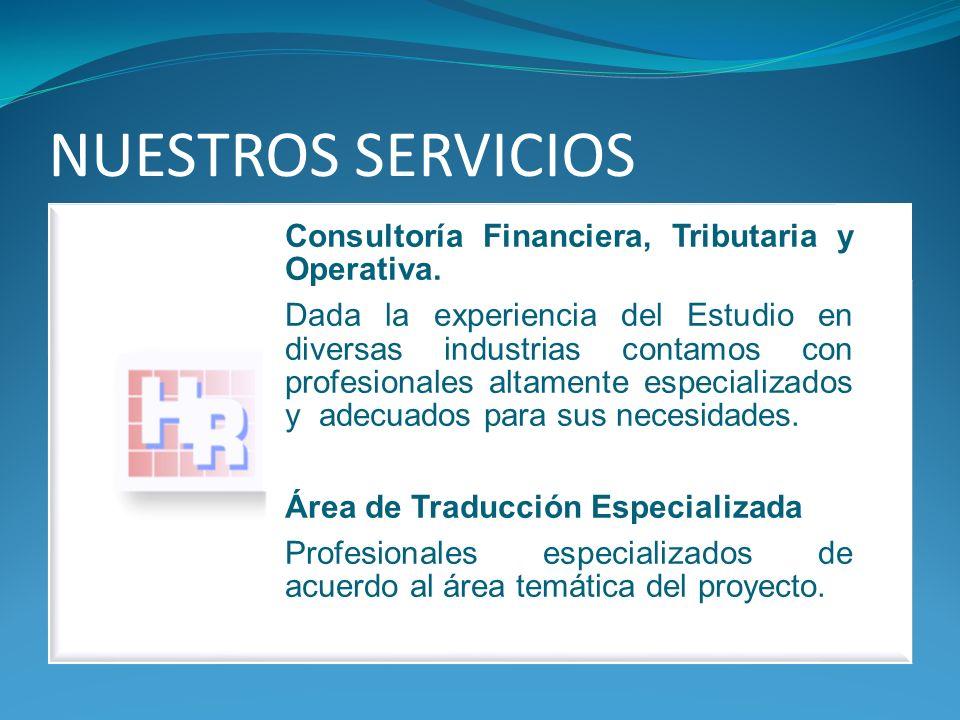 NUESTROS SERVICIOS Consultoría Financiera, Tributaria y Operativa. Dada la experiencia del Estudio en diversas industrias contamos con profesionales a