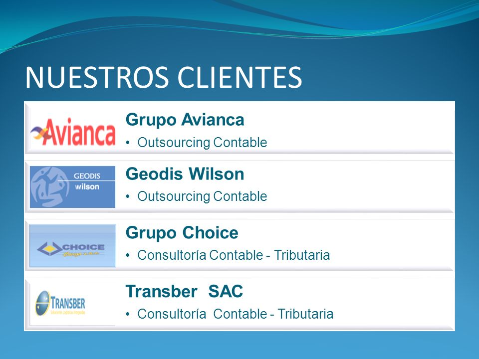 NUESTROS CLIENTES Grupo Avianca Outsourcing Contable Geodis Wilson Outsourcing Contable Grupo Choice Consultoría Contable - Tributaria Transber SAC Co