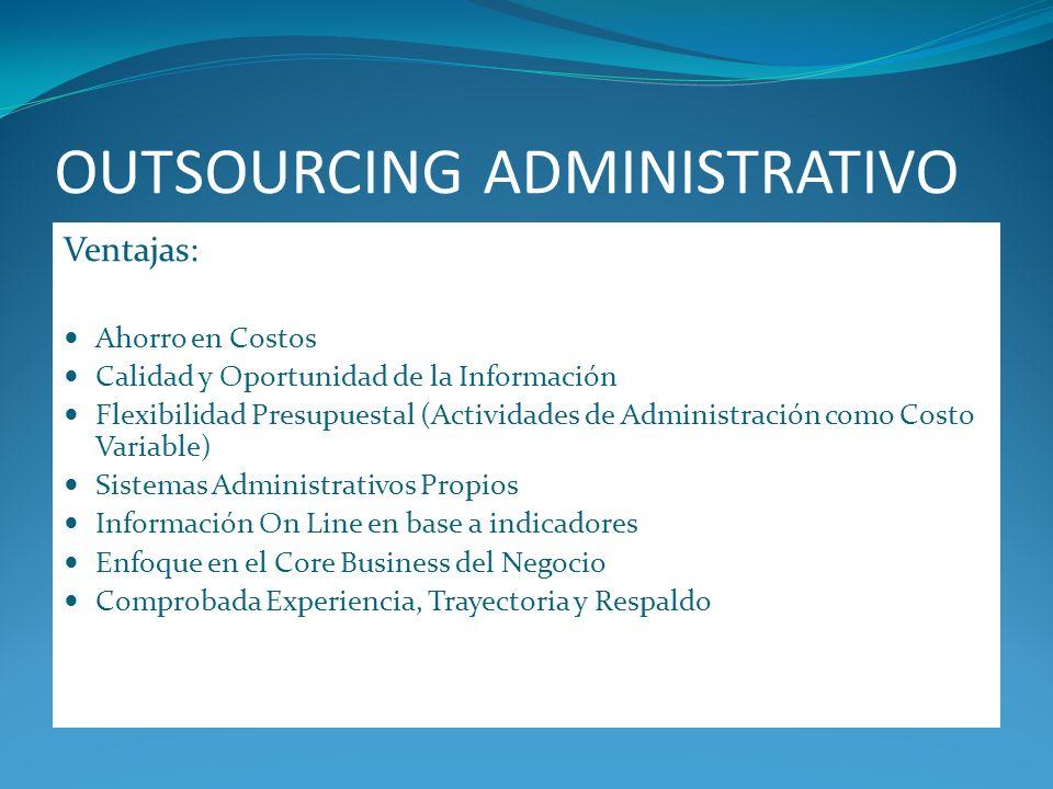 OUTSOURCING ADMINISTRATIVO Ventajas: Ahorro en Costos Calidad y Oportunidad de la Información Flexibilidad Presupuestal (Actividades de Administración