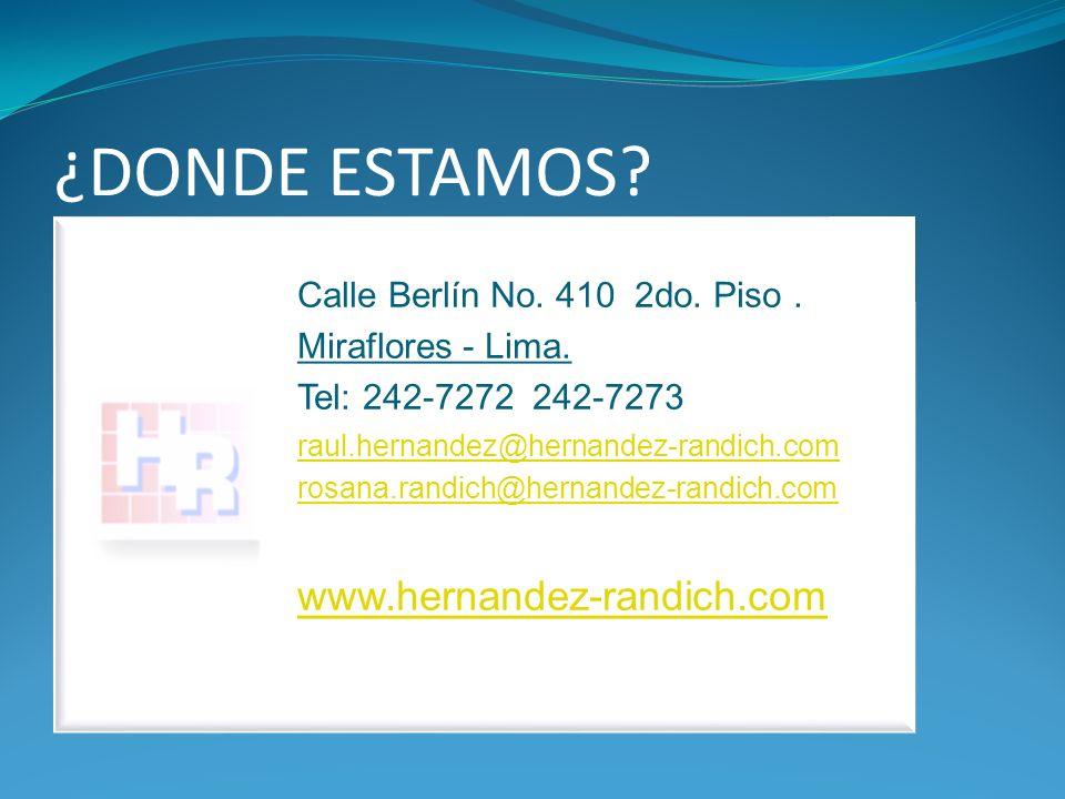 ¿DONDE ESTAMOS? Calle Berlín No. 410 2do. Piso. Miraflores - Lima. Tel: 242-7272 242-7273 raul.hernandez@hernandez-randich.com rosana.randich@hernande