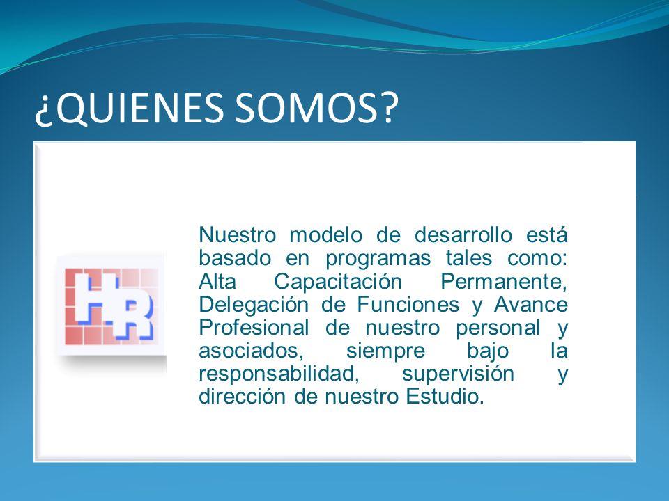 ¿QUIENES SOMOS? Nuestro modelo de desarrollo está basado en programas tales como: Alta Capacitación Permanente, Delegación de Funciones y Avance Profe
