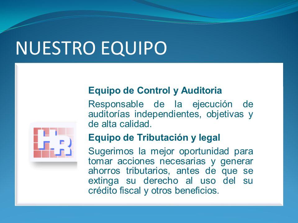 NUESTRO EQUIPO Equipo de Control y Auditoria Responsable de la ejecución de auditorías independientes, objetivas y de alta calidad. Equipo de Tributac