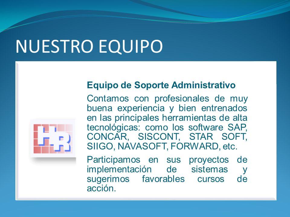 NUESTRO EQUIPO Equipo de Soporte Administrativo Contamos con profesionales de muy buena experiencia y bien entrenados en las principales herramientas de alta tecnológicas: como los software SAP, CONCAR, SISCONT, STAR SOFT, SIIGO, NAVASOFT, FORWARD, etc.