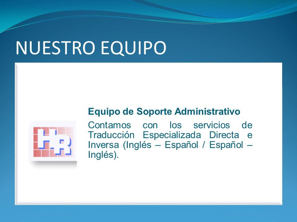 NUESTRO EQUIPO Equipo de Soporte Administrativo Contamos con los servicios de Traducción Especializada Directa e Inversa (Inglés – Español / Español – Inglés).