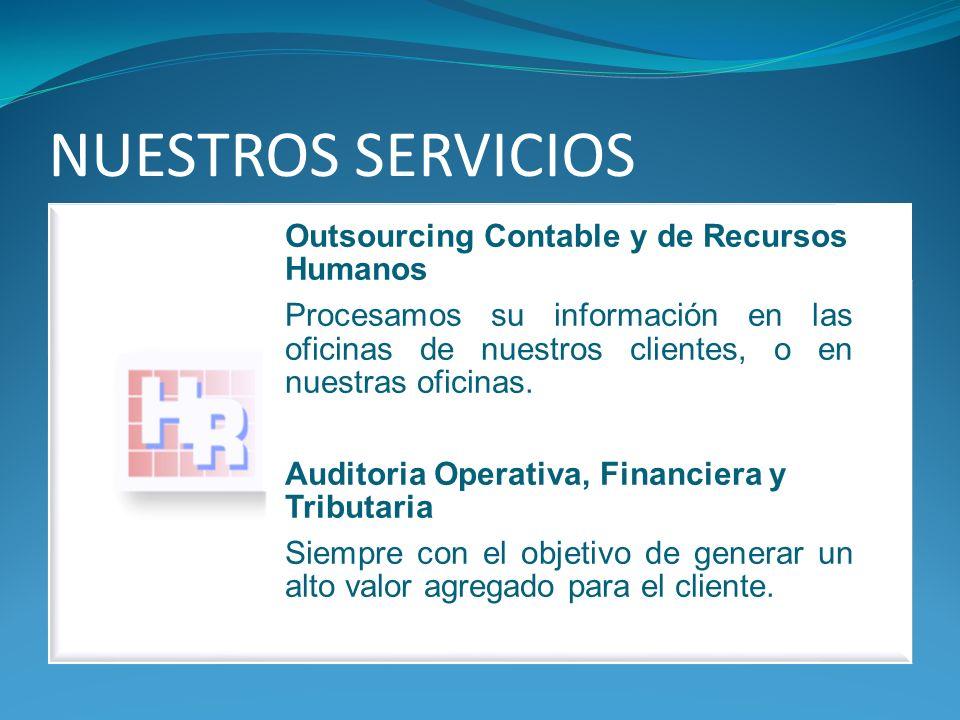 NUESTROS SERVICIOS Outsourcing Contable y de Recursos Humanos Procesamos su información en las oficinas de nuestros clientes, o en nuestras oficinas.