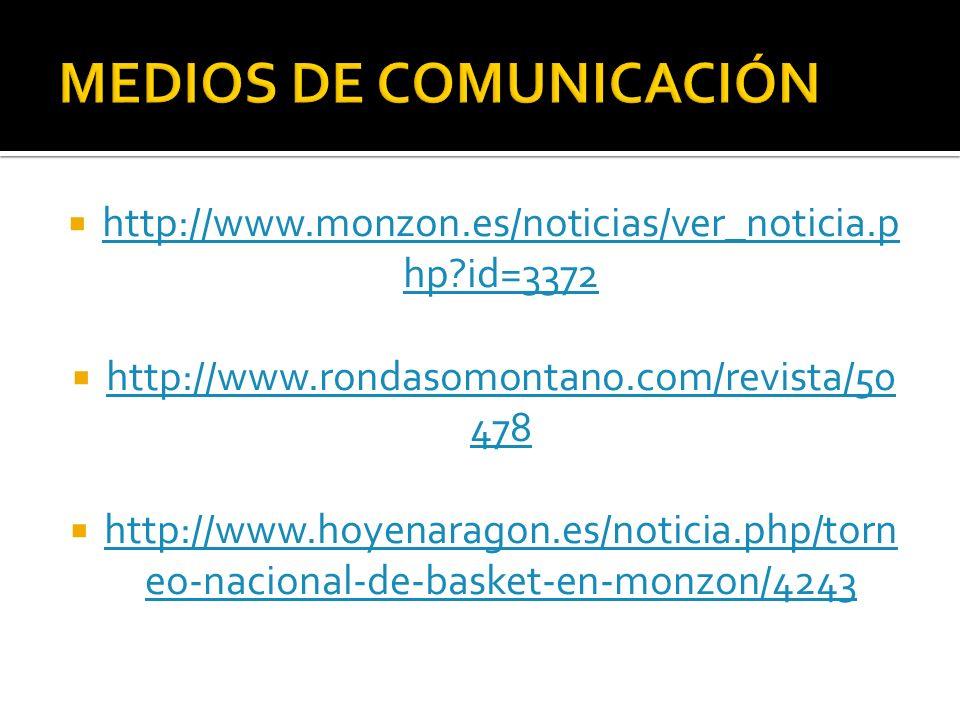 http://www.monzon.es/noticias/ver_noticia.p hp?id=3372 http://www.monzon.es/noticias/ver_noticia.p hp?id=3372 http://www.rondasomontano.com/revista/50 478 http://www.rondasomontano.com/revista/50 478 http://www.hoyenaragon.es/noticia.php/torn eo-nacional-de-basket-en-monzon/4243 http://www.hoyenaragon.es/noticia.php/torn eo-nacional-de-basket-en-monzon/4243
