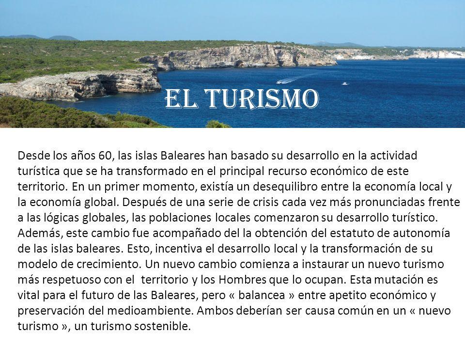 El turismo Desde los años 60, las islas Baleares han basado su desarrollo en la actividad turística que se ha transformado en el principal recurso eco