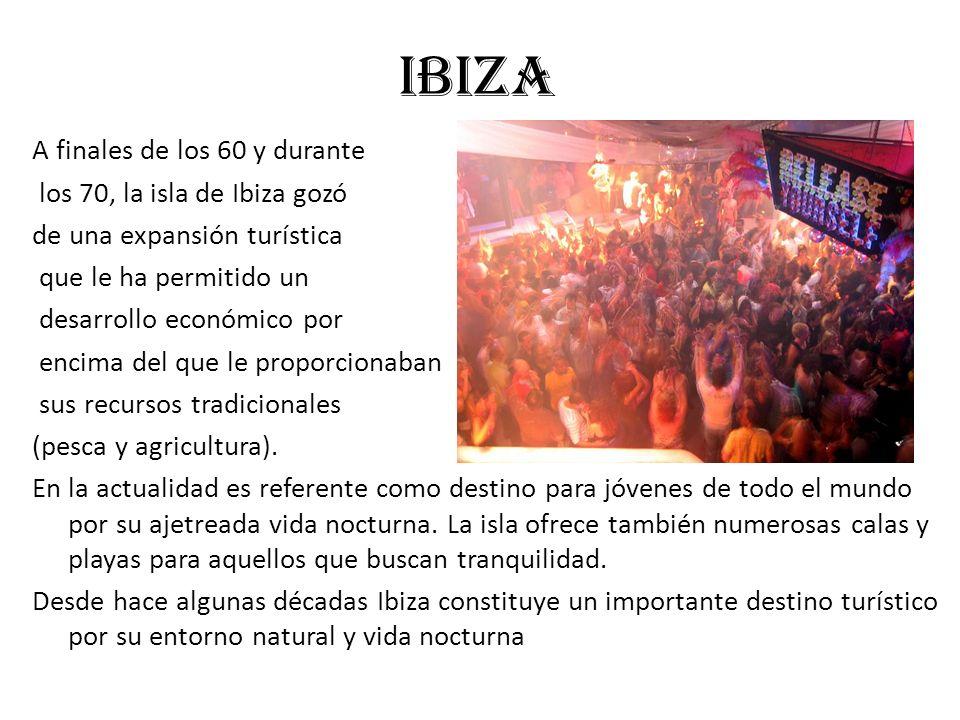 IBIZA A finales de los 60 y durante los 70, la isla de Ibiza gozó de una expansión turística que le ha permitido un desarrollo económico por encima de