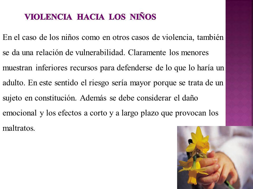 En el caso de los niños como en otros casos de violencia, también se da una relación de vulnerabilidad. Claramente los menores muestran inferiores rec