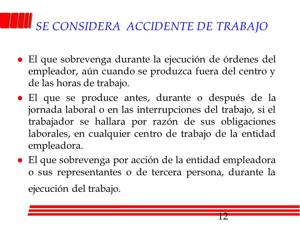 SE CONSIDERA ACCIDENTE DE TRABAJO l El que sobrevenga durante la ejecución de órdenes del empleador, aún cuando se produzca fuera del centro y de las