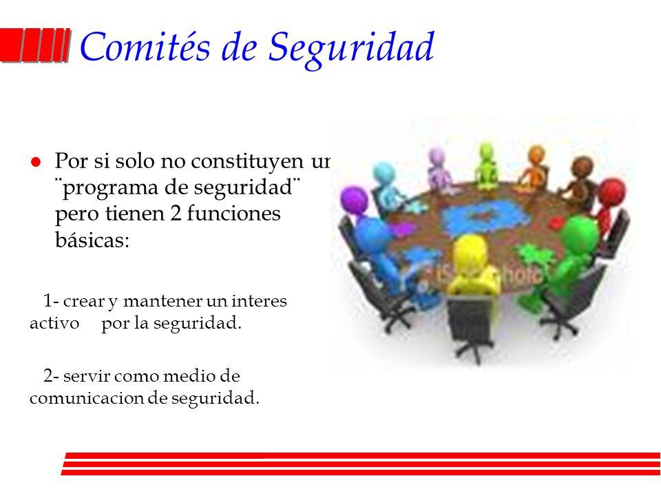 Comités de Seguridad l Por si solo no constituyen un ¨programa de seguridad¨ pero tienen 2 funciones básicas: 1- crear y mantener un interes activo po