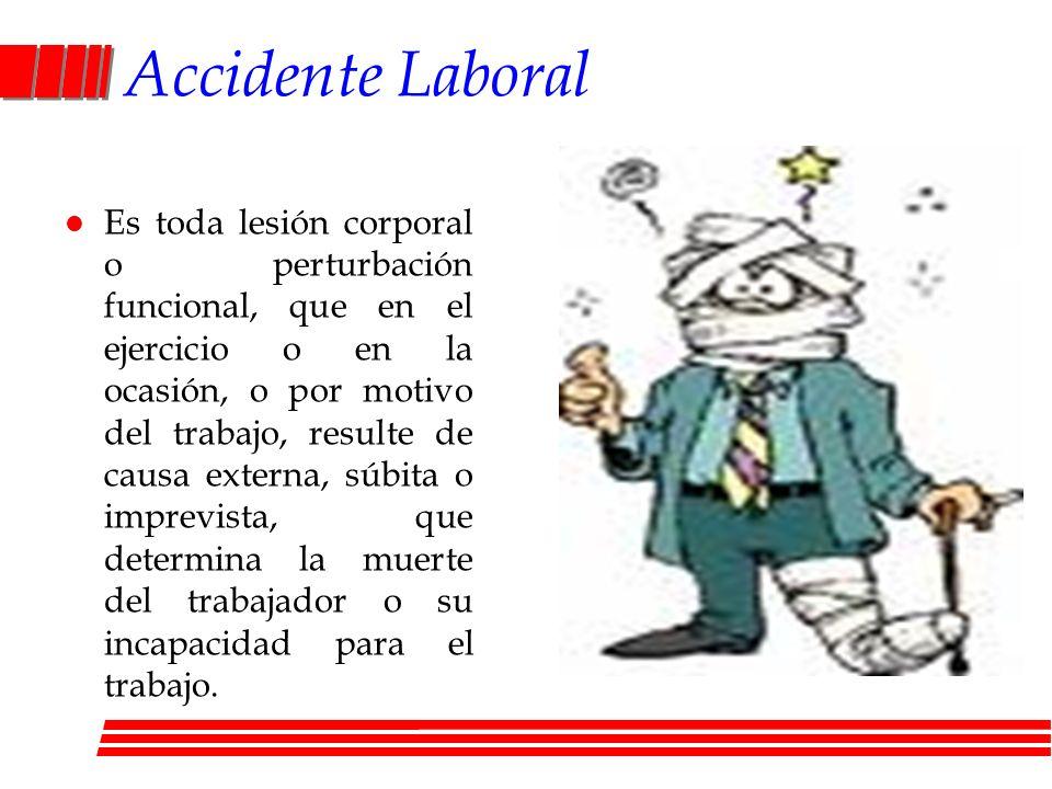 Accidente Laboral l Es toda lesión corporal o perturbación funcional, que en el ejercicio o en la ocasión, o por motivo del trabajo, resulte de causa