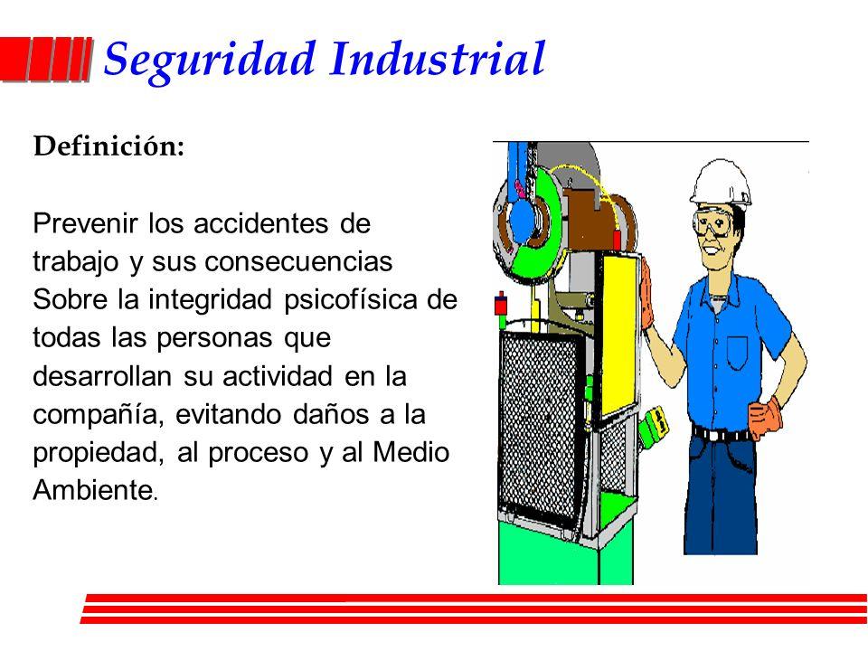 Seguridad Industrial Definición: Prevenir los accidentes de trabajo y sus consecuencias Sobre la integridad psicofísica de todas las personas que desa